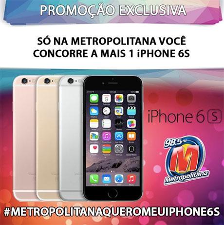 Promoção Metropolitana Quero meu Iphone 6S