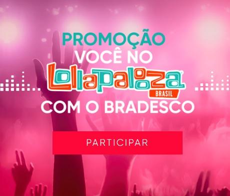 Promoção Você no Lollapalooza com o Bradesco