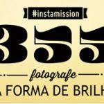 Promoção Instamission 355 Fotografe sua forma de brilhar