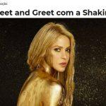Promoção Meet and Greet com a Shakira